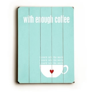 With enough coffee -   Planked Wood Wall Decor by Cheryl Overton
