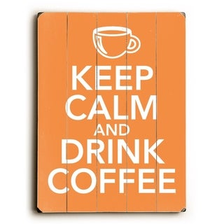 Keep calm and Drink coffee -   Planked Wood Wall Decor by Misty Diller