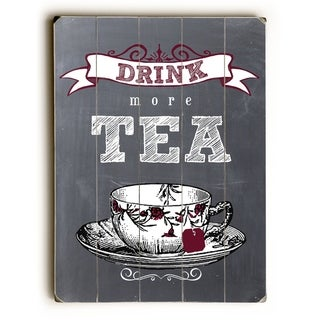 Drink more Tea -  Planked Wood Wall Decor by  Ginger Oliphant