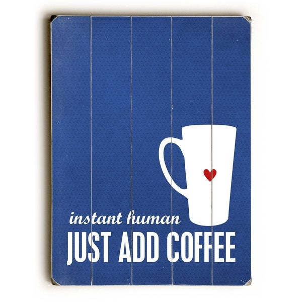 Instant Human - Add Coffee - Planked Wood Wall Decor by Cheryl Overton