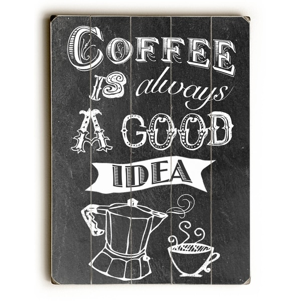 Coffee is Always a Good Idea - Planked Wood Wall Decor by Claudia Schoen