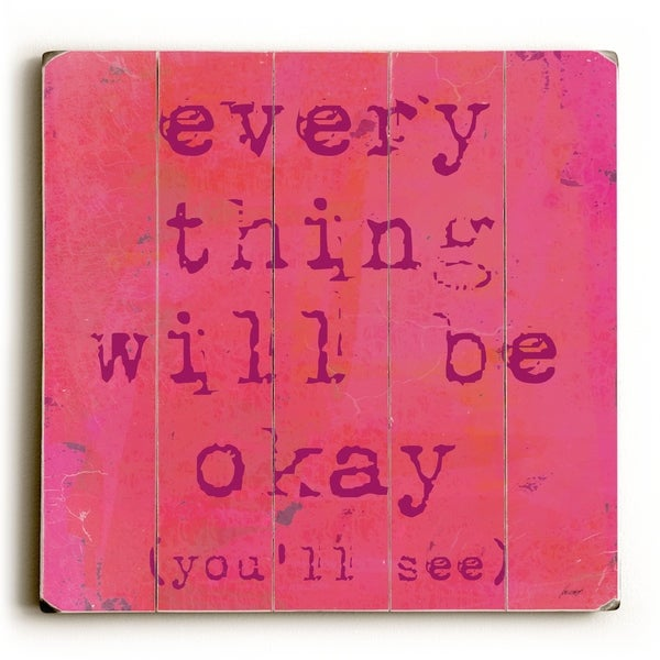 Everything Will Be Ok - Planked Wood Wall Decor by Lisa Weedn