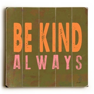 Be Kind Always -   Planked Wood Wall Decor by Lisa Weedn