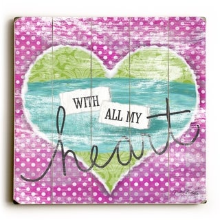 With all my heart -   Planked Wood Wall Decor by Misty Diller