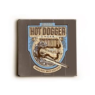 Hot Dogger Lager -   Planked Wood Wall Decor by Dog is Good