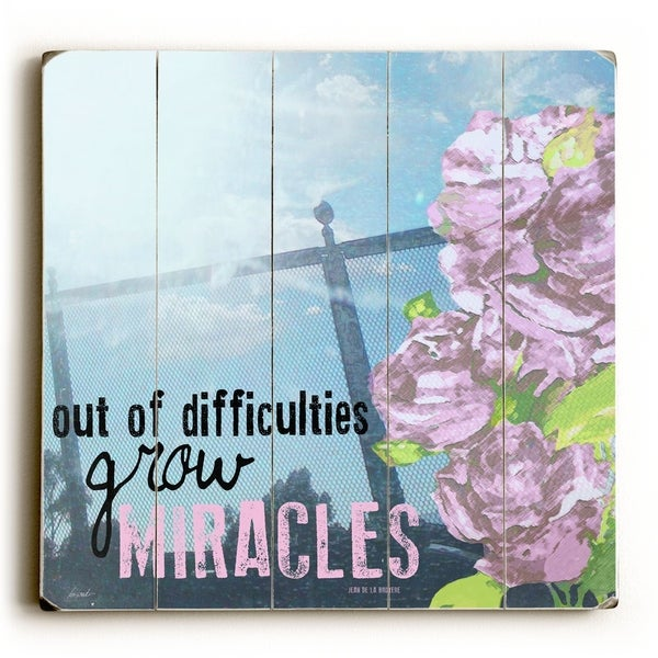 Out Of Difficulties Grow Miracles - Planked Wood Wall Decor by Lisa Weedn