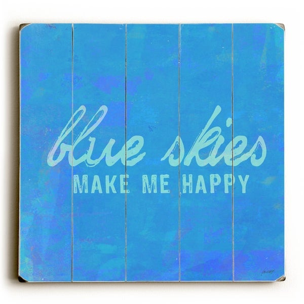 Blue Skies Make Me Happy - Planked Wood Wall Decor by Lisa Weedn