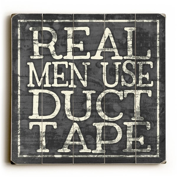 Real Men use Duct Tape - Planked Wood Wall Decor by Misty Diller