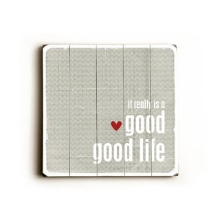 Good Good life -   Planked Wood Wall Decor by Cheryl Overton