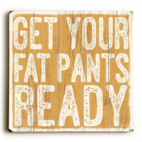 Get Your Fat Pants Ready - Planked Wood Wall Decor by Misty Diller