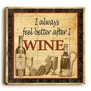 I always feel better after I Wine -   Planked Wood Wall Decor by Jean Plout