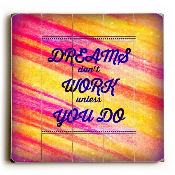 Dreams Dont Work Unless You Do - Multi Planked Wood Wall Decor by Julia Di Sano
