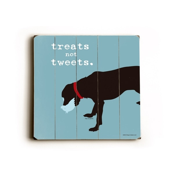 Treats not tweats square - Planked Wood Wall Decor by Dog is Good