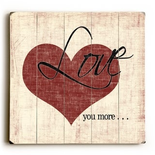 Love you more... -   Planked Wood Wall Decor by Misty Diller