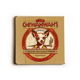 Chiwahwah Cerveza -   Planked Wood Wall Decor by Dog is Good