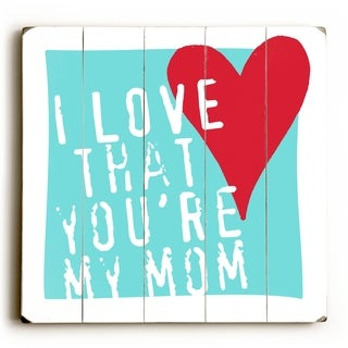 Your My Mom -   Planked Wood Wall Decor by Misty Diller