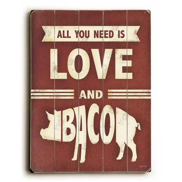 All you need is Love and Bacon - 9x12 Solid Wood Wall Decor by Misty Diller - 9 x 12