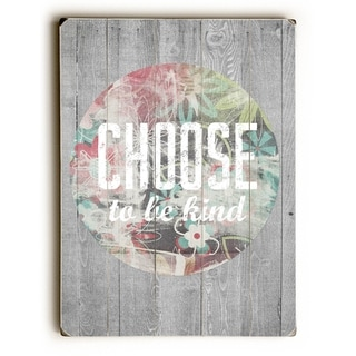 Choose to be Kind -  9x12 Solid Wood Wall Decor by Cheryl Overton - 9 x 12