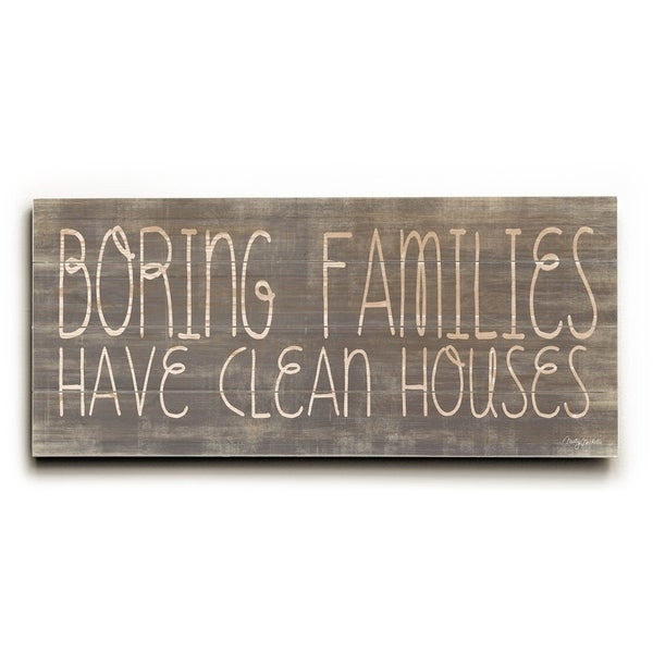 Boring Families have Clean Houses - Planked Wood Wall Decor by Misty Diller