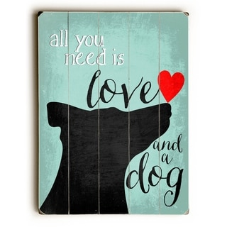 All you need is love and a dog -  9x12 Solid Wood Wall Decor by Ginger Oliphant - 9 x 12