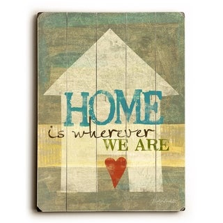 Home is wherever we are -   Planked Wood Wall Decor by Misty Diller