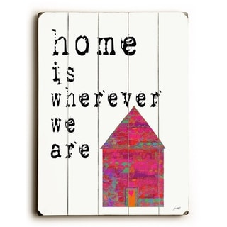 Home is wherever -   Planked Wood Wall Decor by Lisa Weedn
