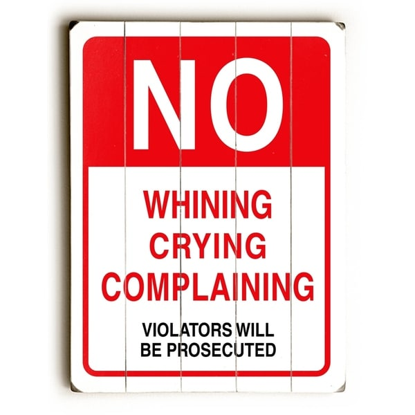 No Whining Crying Complaining - Planked Wood Wall Decor by Cory Steffen