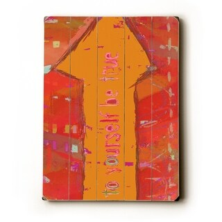 To yourself be true -   Planked Wood Wall Decor by Lisa Weedn