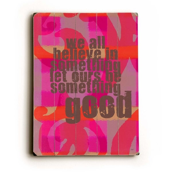 Believe in good - Planked Wood Wall Decor by Lisa Weedn