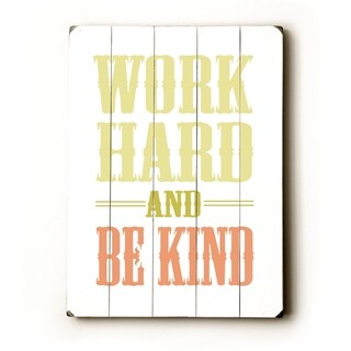 Work Hard Be Kind -   Planked Wood Wall Decor by Amanda Catherine