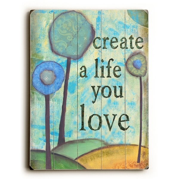 Create a life you love - Planked Wood Wall Decor by Kandy Myny