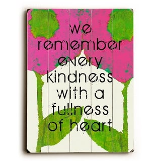 remember every kindness -   Planked Wood Wall Decor by Lisa Weedn