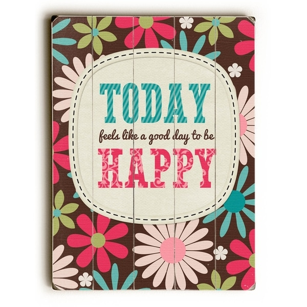 Good Day to Be Happy - Planked Wood Wall Decor by Cheryl Overton