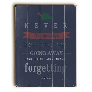 Never Say Goodbye -   Planked Wood Wall Decor by Abbie Smith
