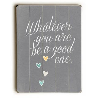 Whatever You Are Be A Good One - Planked Wood Wall Decor by Cheryl Overton