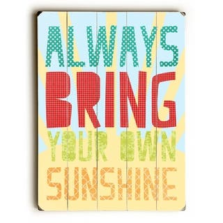 Always Bring Your Own Sunshine - Planked Wood Wall Decor by Cheryl Overton