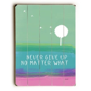Never Give Up -   Planked Wood Wall Decor by Lisa Weedn
