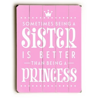 Sister is Better than a Princess -  Planked Wood Wall Decor by  Nancy Anderson