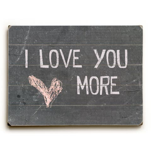 I Love You More - Planked Wood Wall Decor by Lisa Weedn