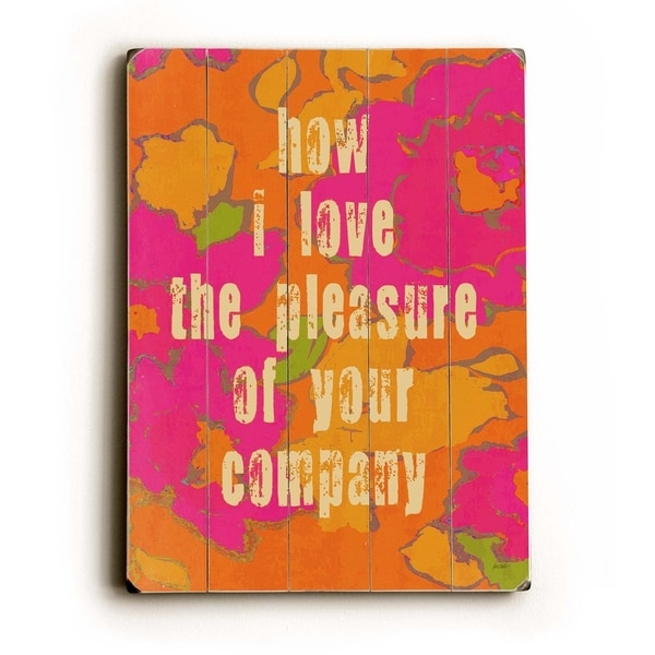 Pleasure of your company - Planked Wood Wall Decor by Lisa Weedn