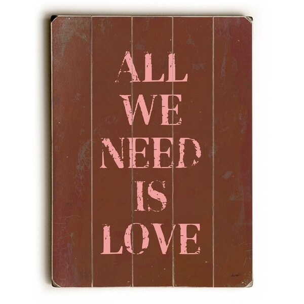 All we need is love - Planked Wood Wall Decor by Lisa Weedn