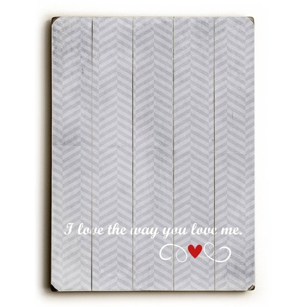 I Love the Way you Love me - Planked Wood Wall Decor by Cheryl Overton