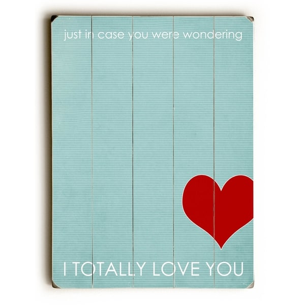 I Totally Love You - Planked Wood Wall Decor by Cheryl Overton