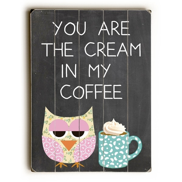 You are the Cream to my Coffee - Planked Wood Wall Decor by Mainline Art- Claudia Schoen