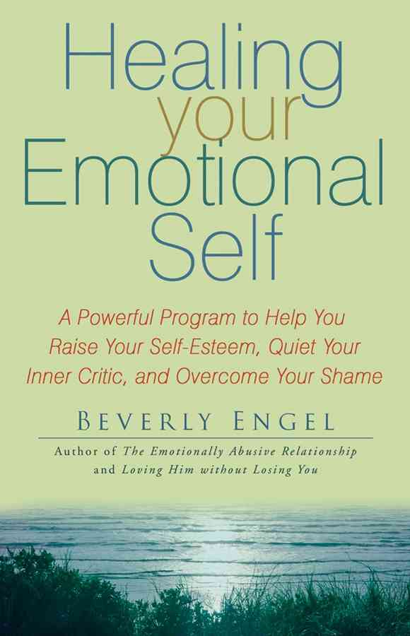 Healing Your Emotional Self: A Powerful Program to Help You Raise Your Self-esteem, Quiet Your Inner Critic, and ... (Paperback)
