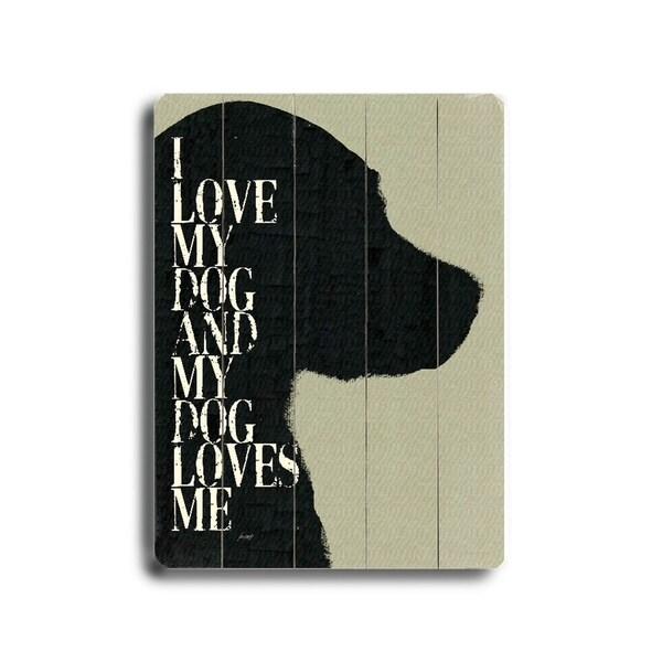 I love my dog and my dog loves me - Planked Wood Wall Decor by Lisa Weedn