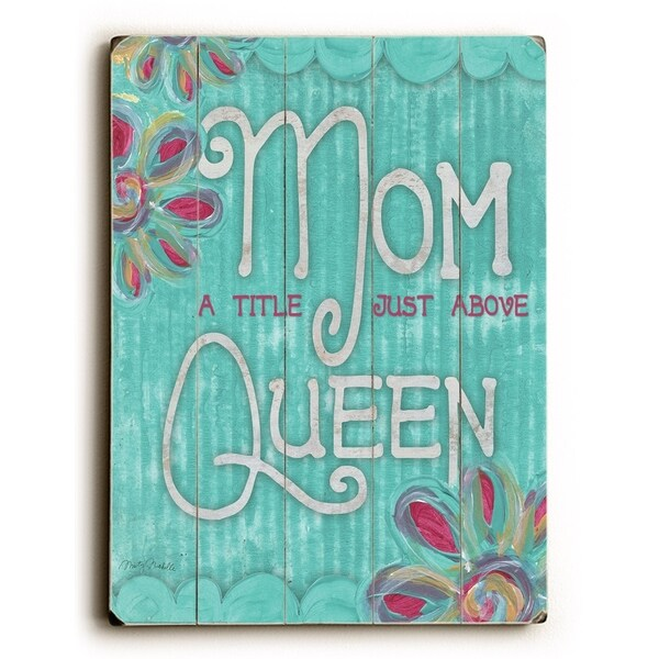 Mom a title just above Queen - Planked Wood Wall Decor by Misty Diller