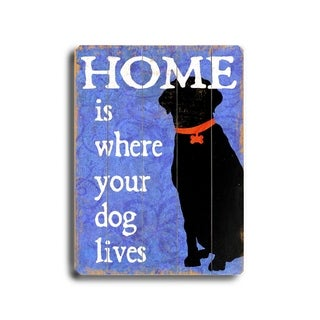 Home is where your dog lives -  Planked Wood Wall Decor by Next Day Art
