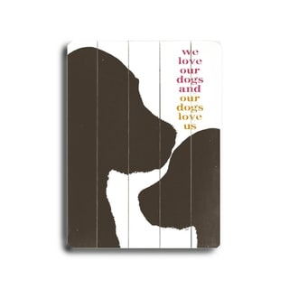 We Love our Dogs -   Planked Wood Wall Decor by Lisa Weedn