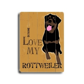 I love my rottweiler -   Planked Wood Wall Decor by Ginger Oliphant
